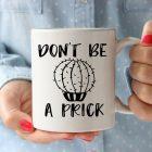 129-Dont-be-a-Prick-Mug